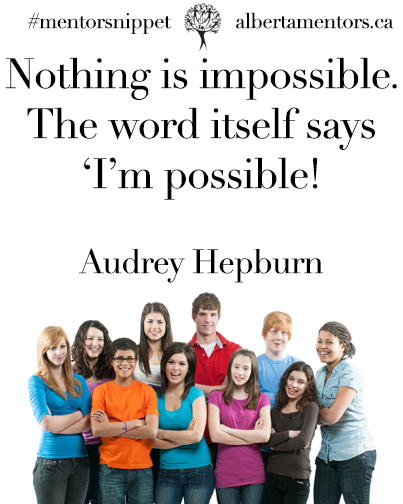 """""""Nothing is impossible. The word itself says I'm Possible!"""""""