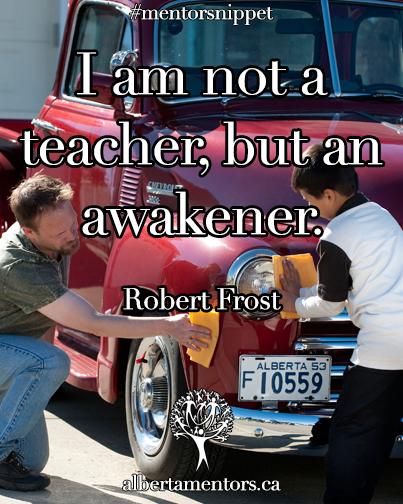 I am not a teacher, but an awakener. Robert Frost