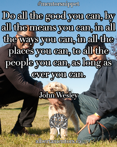 Do all the good you can, by all the means you can, in all the ways you can, in all the places you can, to all the people you can, as long as you can. - John Wesley