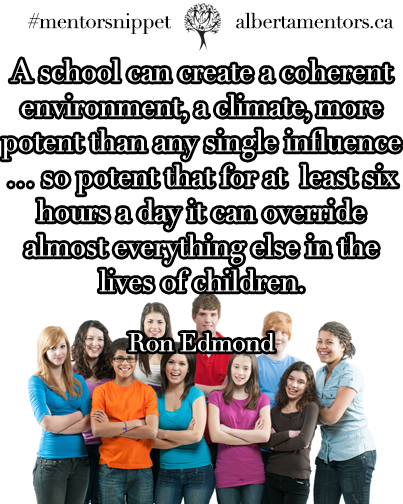 A school can create a coherent environment, a climate, more potent than any single influence ... so potent that for at least six hours a day it can override almost everything else in the lives of children.