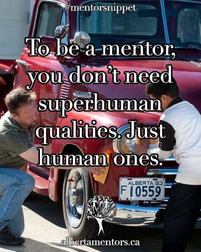 To be a mentor, you don't need superhuman qualities. Just human ones.