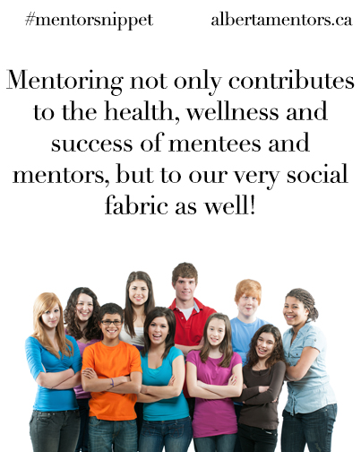 Mentoring not only contributes to the health, wellness and success of mentees and mentors, but to our very social fabric as well!