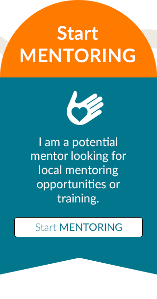 Start Mentoring - I am a potential mentor looking for local mentoring opportunities or training.