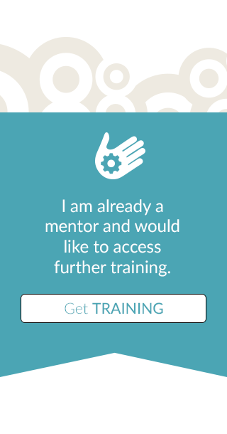 I am already a mentor and would like to access further training - Start Mentoring