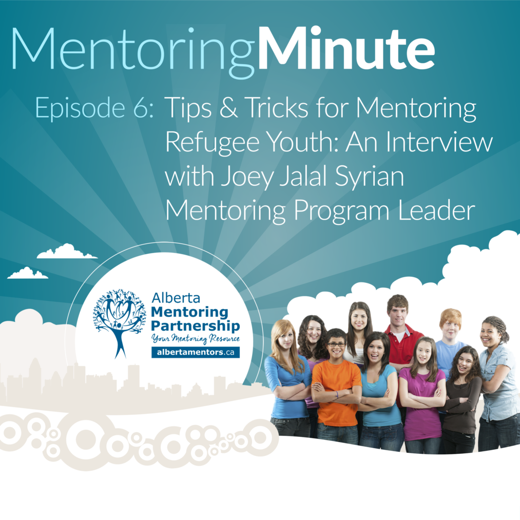 episode-6-tips-tricks-for-mentoring-refugee-youth-an-interview-with-joey-jalal-syrian-mentoring-program-leader-mentoring-minute